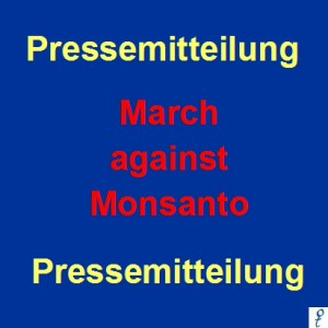 "Pressemitteilung ""March against Monsanto"""
