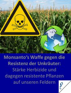 Gewissenlosigkeit, Profitgier oder tatsächlich Kalkül? – Unkräuter entwickeln Resistenzen, Monsanto entwickelt stärkeres Herbizid