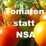 Tomaten statt NSA