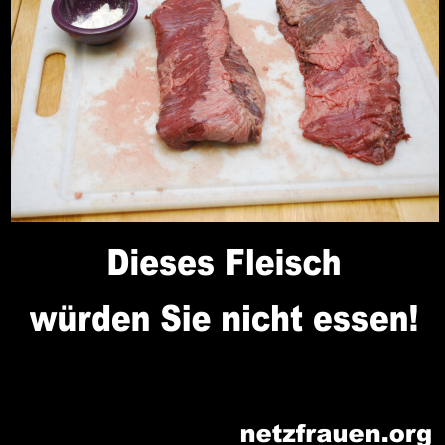 Dieses Fleisch würden Sie nicht essen!