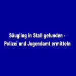 Säugling in Stall gefunden - Polizei und Jugendamt ermitteln