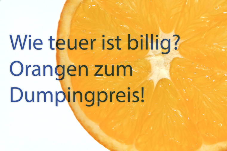 Wie teuer ist billig? Orangen zum Dumpingpreis