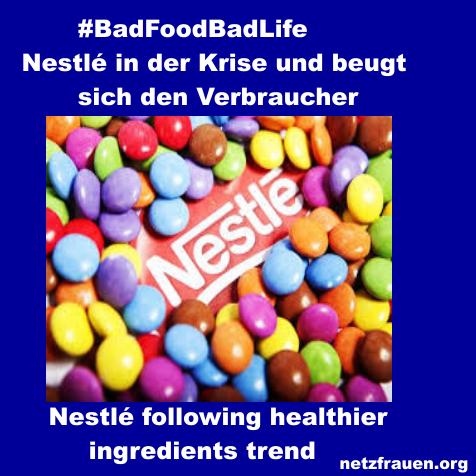 #BadFoodBadLife – Nestlé in der Krise und beugt sich den Verbrauchern! Nestlé following healthier ingredients trend