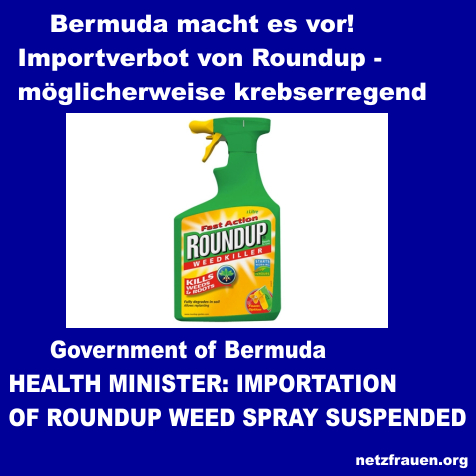 Bermuda macht es vor – IMPORTVERBOT VON ROUNDUP! – HEALTH MINISTER: IMPORTATION OF ROUNDUP WEED SPRAY SUSPENDED