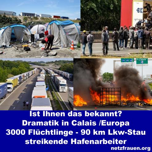 Ist Ihnen das bekannt? Dramatik in Calais /Europa – 3000 Flüchtlinge – 90 km Lkw-Stau – streikende Hafenarbeiter