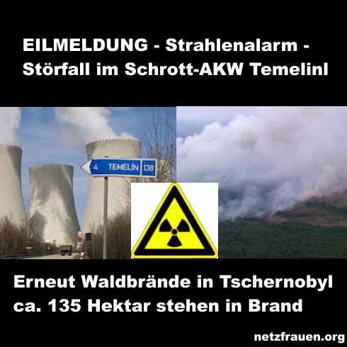 EILMELDUNG – Strahlenalarm – Störfall im Schrott-AKW Temelin und Waldbrände in Tschernobyl