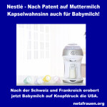 Nestlé – Nach Patent auf Muttermilch –  Kapselwahnsinn auch für Babymilch!