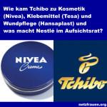 Wie kam Tchibo zu Kosmetik (Nivea), Klebemittel (Tesa) und Wundpflege (Hansaplast) und was macht Nestlé im Aufsichtsrat?