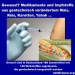 Gewusst? Medikamente und Impfstoffe sind aus gentechnisch verändertem Mais, Reis, Karotten