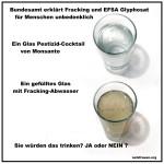 Bundesamt hält Fracking und EFSA Glyphosat für unbedenklich – kleine Kostprobe gefällig?