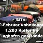 Error – 29. Februar unbekannt – 1200 Koffer im Flughafen gestrandet