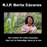 R. I. P. Berta Cáceres – Sie wurde ermordet! Deutsche Beteiligung am Agua Zarca