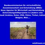 BMZ – Neue Agentur für Wirtschaft und Entwicklung – Entwicklungshilfeprojekte in Ländern wie: Saudi Arabien, Katar, USA, China, Türkei, Indien, Belgien, Mali…