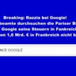 Breaking: Razzia bei Google – Polizeibeamte durchsuchen die Pariser Büros – Wie Google Steuern vermeidet