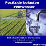 Studie: Pestizide belasten Trinkwasser! Die heutige Qualität des Grundwassers wird in Zukunft nicht mehr sicherzustellen sein!