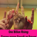 One Billion Rising – Auf der ganzen Welt wird heute gegen Gewalt an Frauen getanzt
