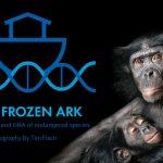 """Arche Noah 2.0 - Kennen Sie """" The Frozen Ark"""" ? Wissenschaftler planen ein möglichst komplettes """"Back-Up"""" der Tier- und Pflanzenwelt"""