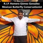 R.I.P. Homero Gómez González, ein berühmter Umweltschützer in Mexiko, wurde ermordet - A butterfly activist in Mexico  Is Found Dead, Two Weeks After Vanishing